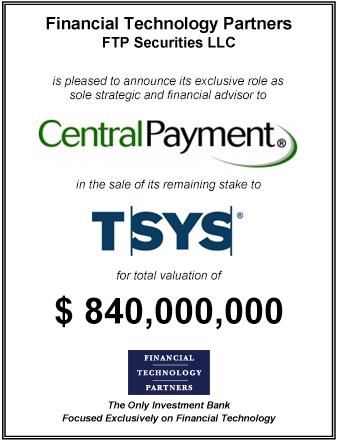 FT Partners Advises Central Payment on the Sale of its Remaining 15% Stake to TSYS for a Total Valuation of $840,000,000